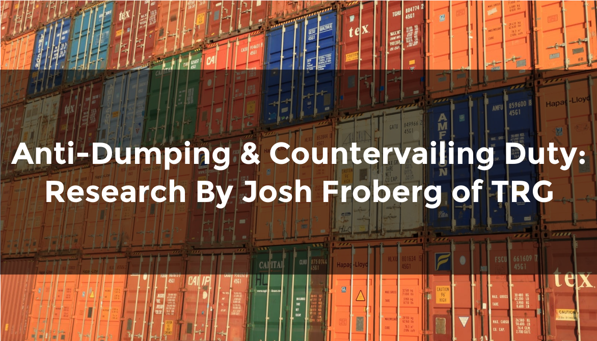Anti-Dumping & Countervailing Duty: Research By Josh Froberg of TRG