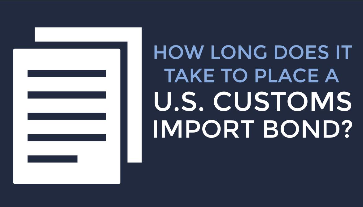 How Long It Takes To Place A Customs Import Bond Customs Bonds Trg Peak Blog