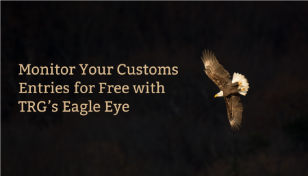 TRG offers its importers Eagle Eye for free to monitor Customs entries.