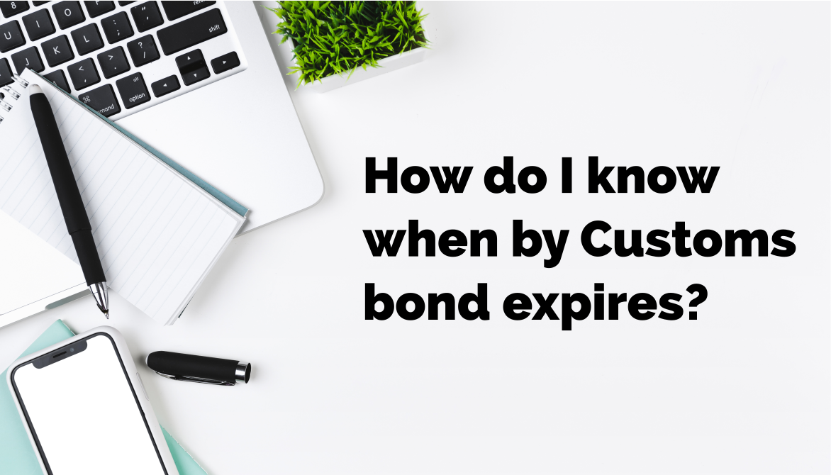 How do I know when by Customs bond expires?