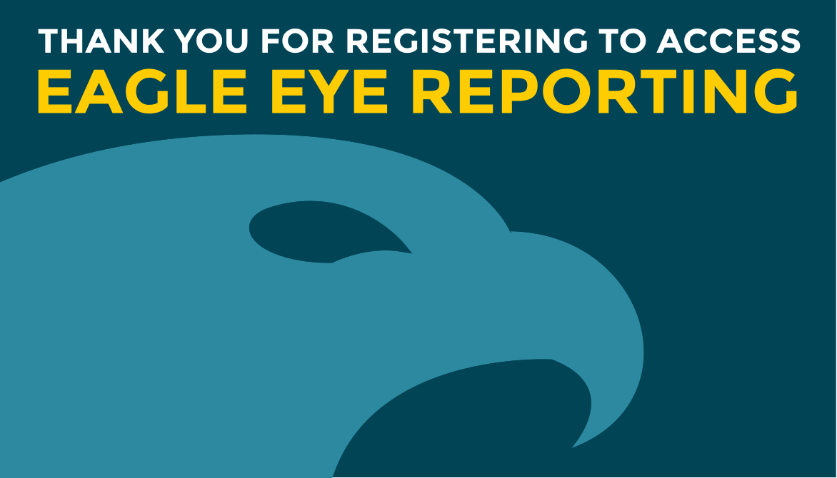 Thank you for registering to access Eagle Eye Reporting!