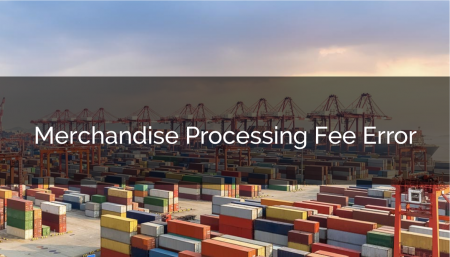 There's been an error in the new Merchandise Processing Fee. Read more at TRG Peak to maintain your supply chain compliance.