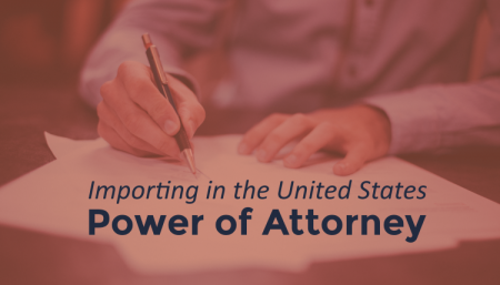 When do you need a Power of Attorney for your United States importing?