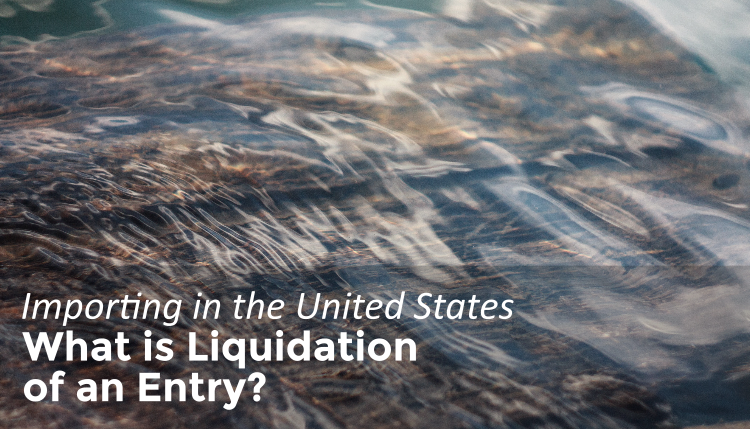 Liquidation of an Entry is the final phase of importing in the United States.