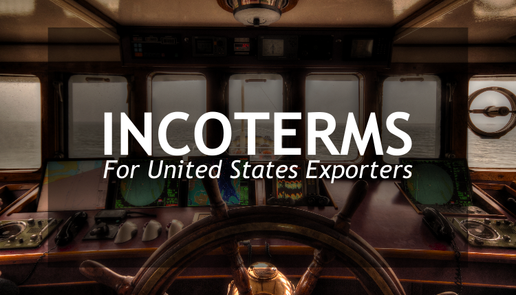 Managing thChoosing an Incoterm for exporters in the United States.