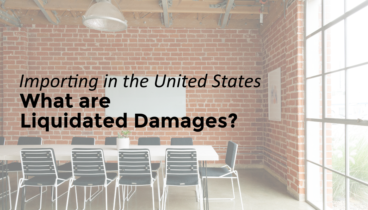 Importing in the United States: What are Liquidated Damages?