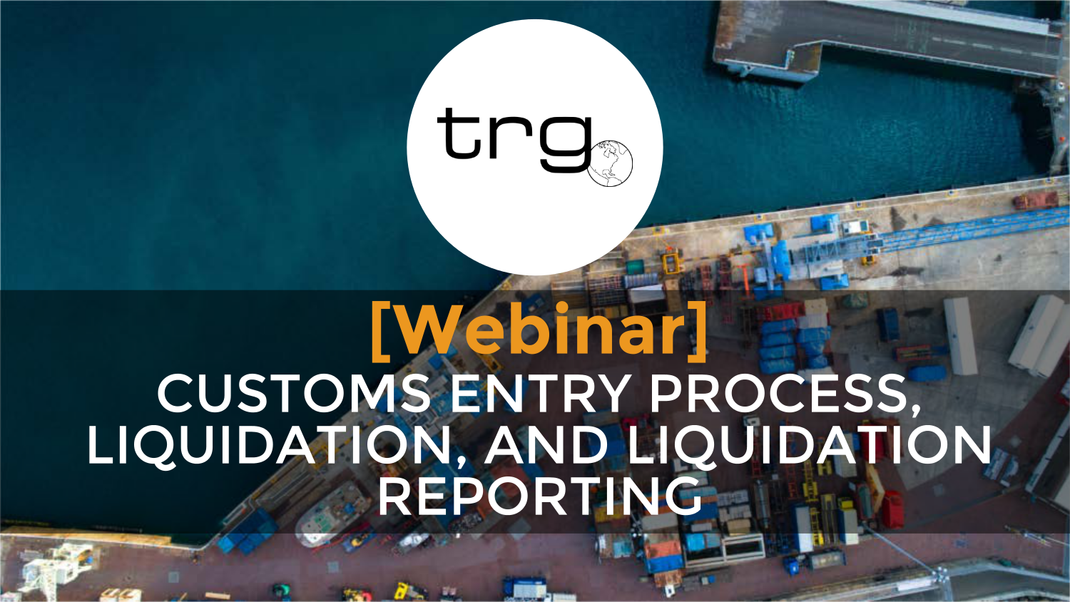 [Webinar] The Process of Liquidation and Entering Goods into the United States
