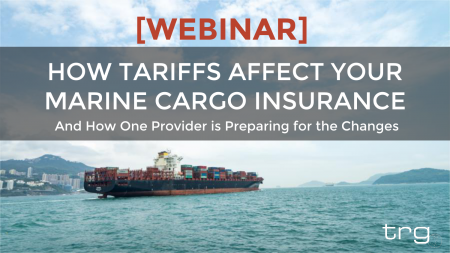 Tarde Risk Guaranty provides a webinar on how tariffs affect your Marine Cargo Insurance.