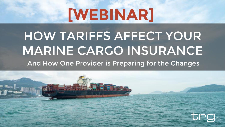 Tarde Risk Guaranty provides a webinar on how tariffs affect your Marine Cargo Insurance.