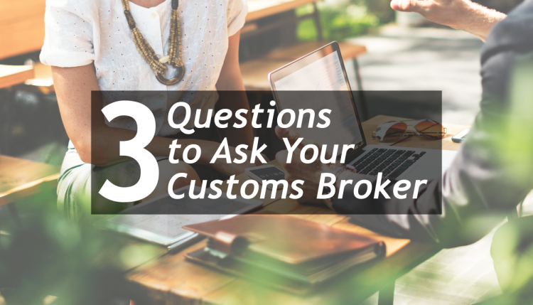 3 Important Questions To Ask Your Customs Broker