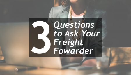 TRG provides 3 questions to ask your Freight Forwarder before you hire them.