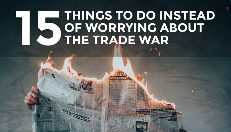 The staff at Trade Risk Guaranty provides 15 things to do instead of worrying about the trade war.