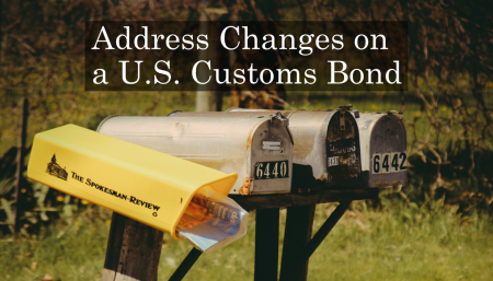 It is important to update the address on your Customs Bond when your business changes addresses.
