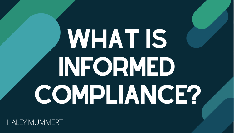 What is Informed Compliance?