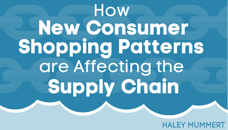 [Infographic] How New Consumer Shopping Patterns are Affecting the Supply Chain