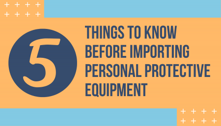 5 Things to Know Before Importing Personal Protective Equipment