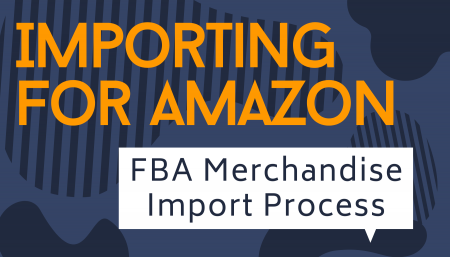 Importing for Amazon: FBA Merchandise Import Process