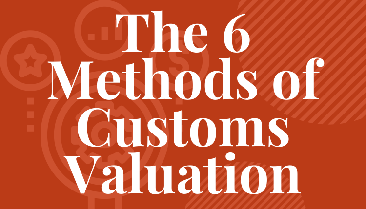 The 6 Methods of Customs Valuation