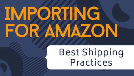 Importing for Amazon: Best Shipping Practices