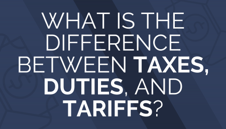 What is the difference between taxes, duties, and tariffs?