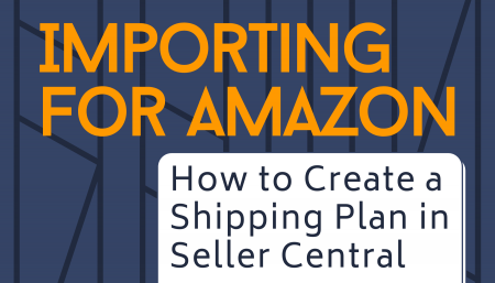 Importing for Amazon: How to Create a Shipping Plan in Seller Central