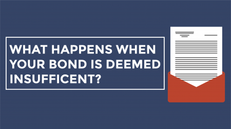 Trade Risk Guaranty provides insight on what to expect when your bond is deemed insufficient.