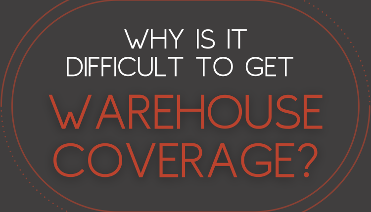 Why is it Difficult to Get Warehouse Coverage?
