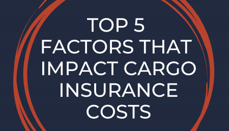 Top 5 Factors That Impact Cargo Insurance Costs