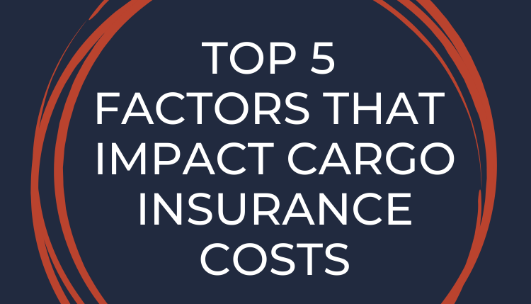 Top 5 Factors That Impact Cargo Insurance Costs