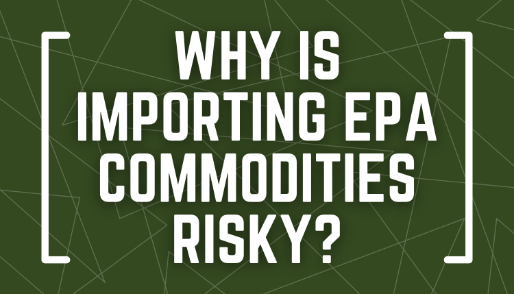 Why Is Importing EPA Commodities Risky?
