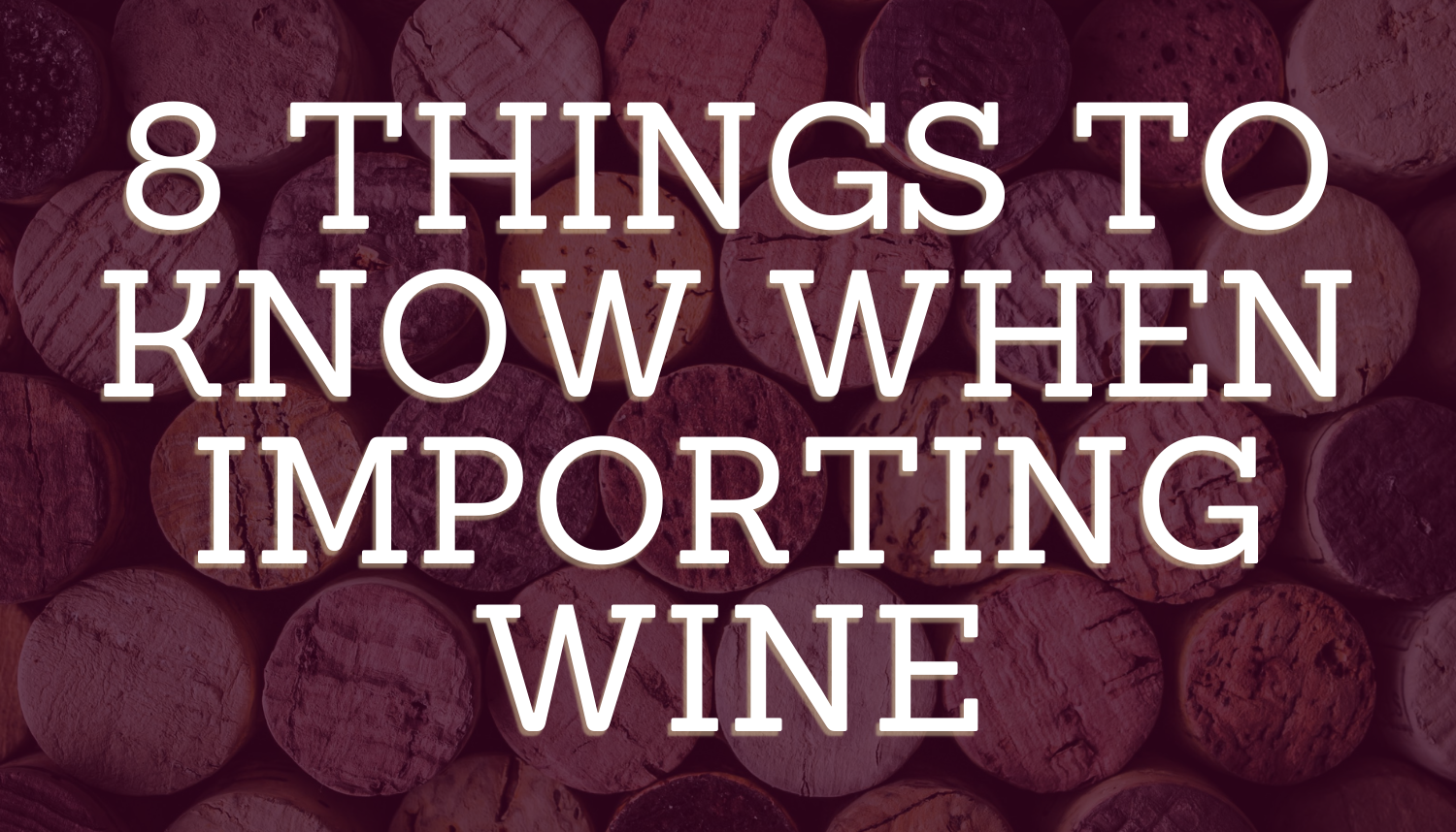 8 Things to Know When Importing Wine Into the U.S.
