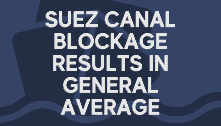 Suez Canal Blockage Results in General Average