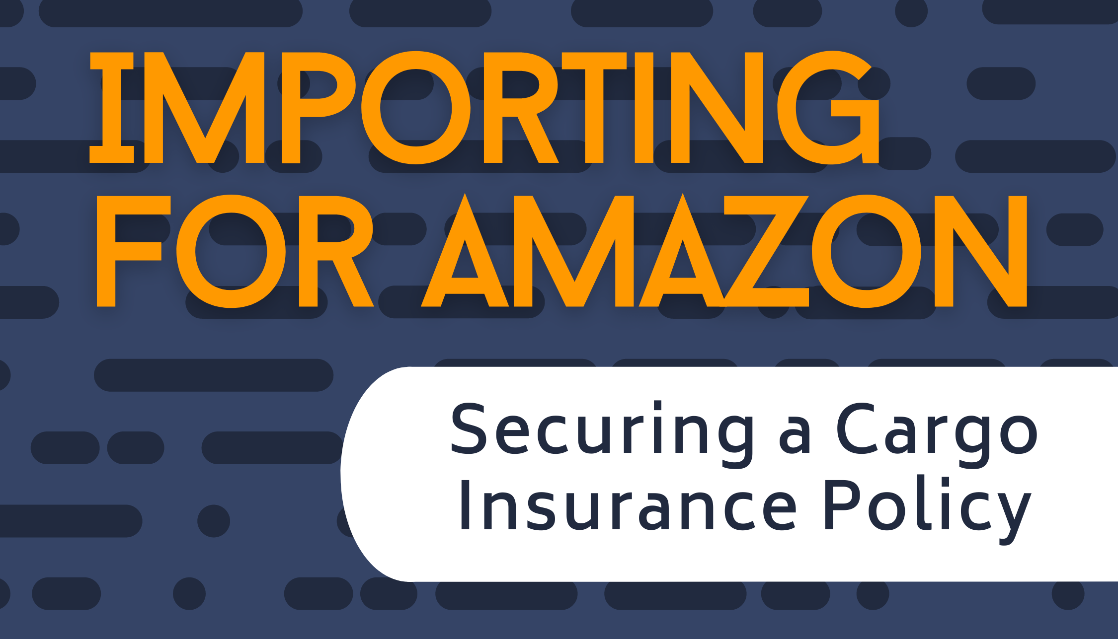Importing for Amazon | Securing a Cargo Insurance Policy