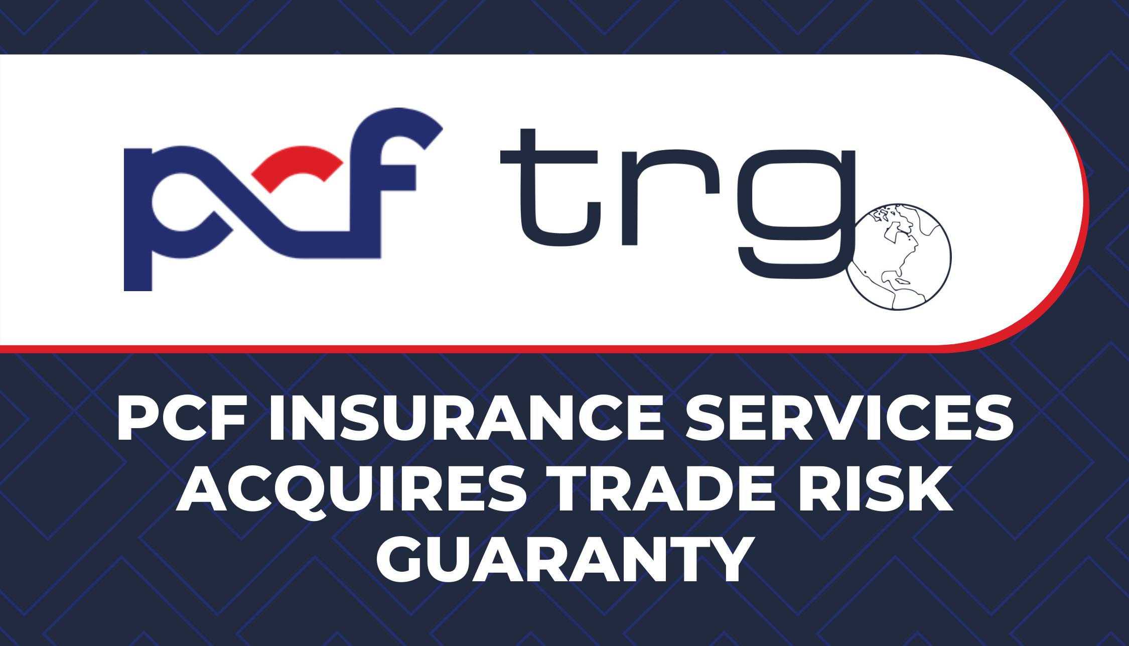PCF Insurance Services Acquires Trade Risk Guaranty