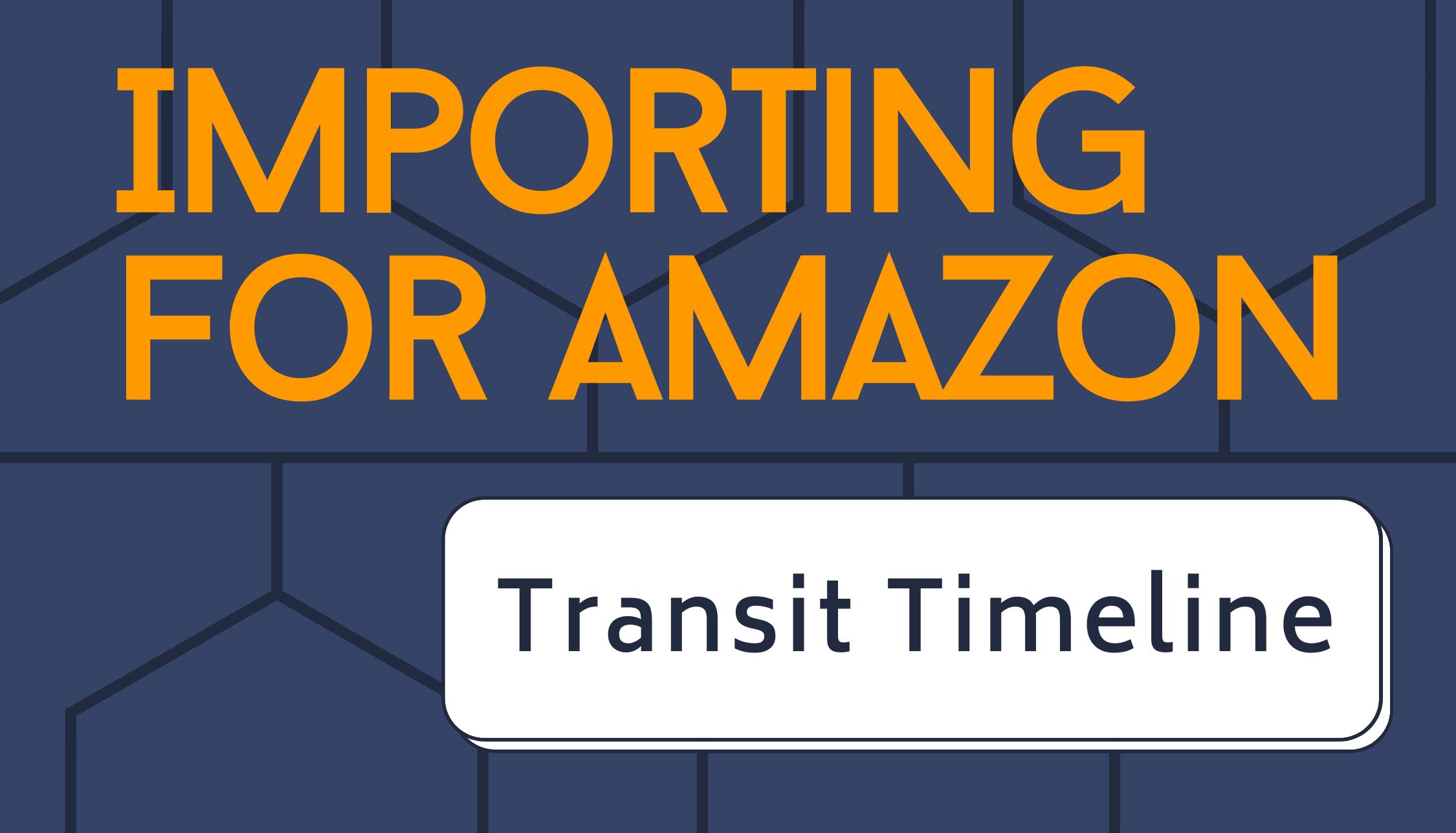 Importing for Amazon | Transit Timeline