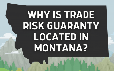 Why is Trade Risk Guaranty Located in Montana?